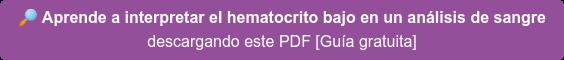 Aprende a interpretar el hematocrito bajo en un análisis de sangre descargando este PDF [Guía gratuita]