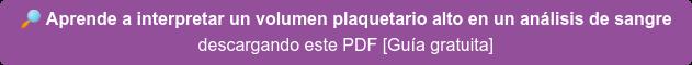 Aprende a interpretar un volumen plaquetario alto en un análisis de sangre descargando el PDF [Guía gratuita]
