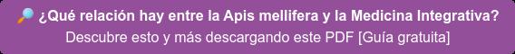 ¿Qué relación hay entre la Apis mellifera y la Medicina Integrativa? Descubre esto y más descargando este PDF [Guía gratuita]