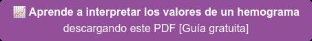 Aprende a interpretar los valores de un hemograma descargando el PDF [Guía gratuita]